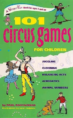101 Circus Games for Children: Juggling, Clowning, Balancing Acts, Acrobatics, Animal Numbers (Paperback)