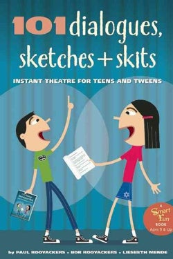 101 Dialogues, Sketches + Skits: Instant Theatre for Teens and Tweens (Paperback)