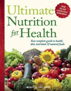 Ultimate Nutrition for Health: Your Complete Guide to Health, Diet, Nutrition & Natural Foods (Paperback)