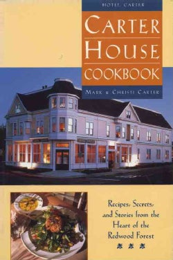 Carter House Cookbook: Recipes, Secrets, and Stories from the Heart of the Redwood Forest (Paperback)