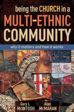 Being the Church in a Multi-Ethnic Community: Why It Matters and How It Works (Paperback)