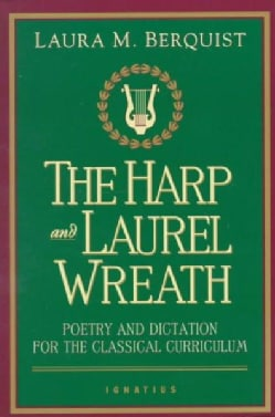 The Harp and Laurel Wreath: Poetry and Dictation for the Classical Curriculum (Paperback)