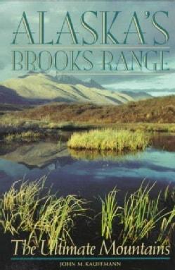 Alaska's Brooks Range: The Ultimate Mountains (Paperback)