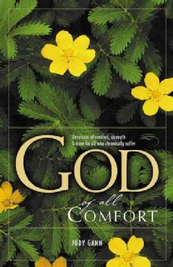 The God Of All Comfort: Devotions Of  Hope For Those Who Chronically Suffer (Paperback)