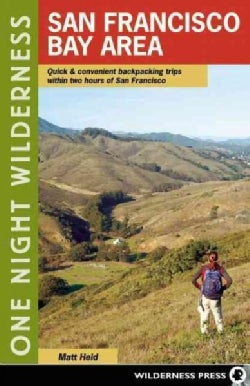 One Night Wilderness San Francisco Bay Area: Quick & Convenient Backpacking Trips Within Two Hours of San Francisco (Paperback)