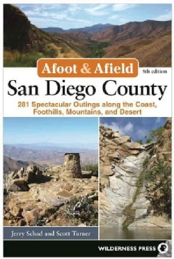 Afoot & Afield San Diego County: 282 Spectacular Outings Along the Coast, Foothills, Mountains, and Desert (Paperback)