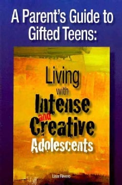 A Parent's Guide to Gifted Teens: Living With Intense and Creative Adolescents (Paperback)