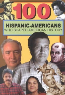 100 Hispanic-Americans Who Shaped American History (Paperback)
