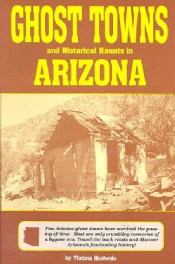 Ghost Towns and Historical Haunts in Arizona (Paperback)
