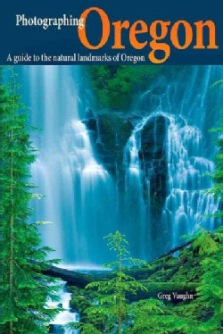 Photographing Oregon: A Guide to the Natural Landmarks of Oregon (Paperback)