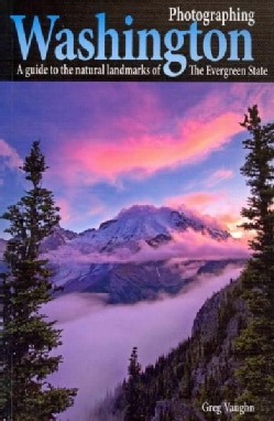 Photographing Washington: A Guide to the Natural Landmarks of the Evergreen State (Paperback)
