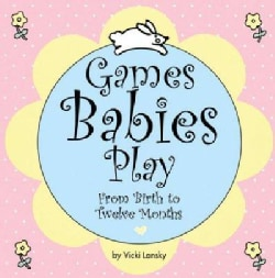 Games Babies Play: From Birth to Twelve Months (Paperback)