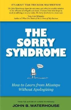 The Sorry Syndrome: How to Learn from Missteps Without Apologizing (Paperback)