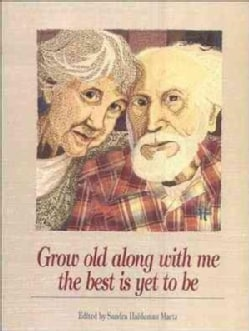 Grow Old Along With Me the Best Is Yet to Be: The Best Is Yet to Be (Paperback)