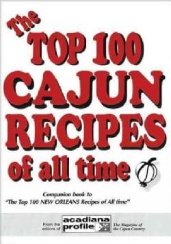 The Top 100 Cajun Recipes of All Time (Paperback)