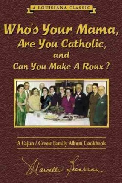 Who's Your Mama, Are You Catholic, and Can You Make a Roux?: A Cajun/Creole Family Album Cookbook (Hardcover)
