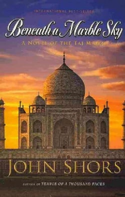 Beneath a Marble Sky: A Novel of the Taj Mahal (Paperback)