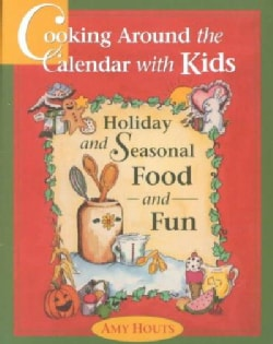 Cooking Around the Calendar With Kids Holiday and Seasonal Food and Fun: Holiday and Seasonal Food and Fun (Paperback)