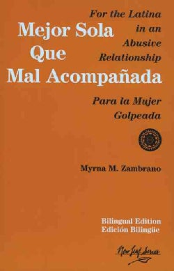 Mejor Sola Que Mal Acompanada: Para La Mujer Golpeada / for the Latina in an Abusive Relationships (Paperback)