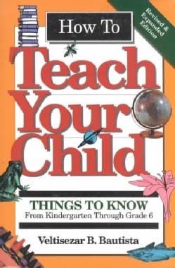 How to Teach Your Child: Things to Know from Kindergarten Through Grade 6 (Paperback)