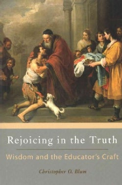 Rejoicing in the Truth: Wisdom and the Educator's Craft (Paperback)