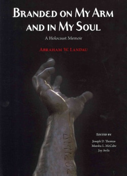 Branded on My Arm and in My Soul: A Holocaust Memoir (Paperback)