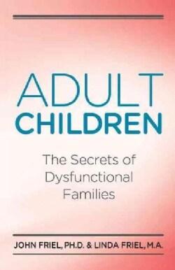 Adult Children: The Secrets of Dysfunctional Families (Paperback)
