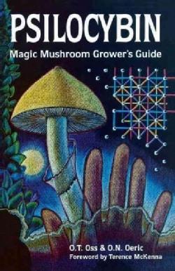 Psilocybin: Magic Mushroom Grower's Guide : A Handbook for Psilocybin Enthusiasts (Paperback)