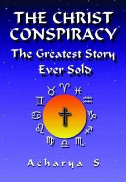The Christ Conspiracy: The Greatest Story Ever Told (Paperback)