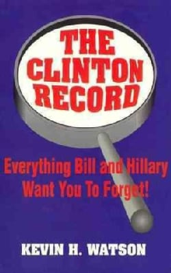 The Clinton Record: Everything Bill and Hillary Want You to Forget (Paperback)