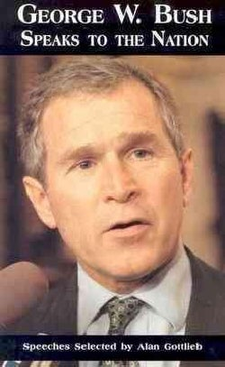 George W. Bush Speaks to the Nation: Speeches Selected by Alan Gottlieb (Paperback)
