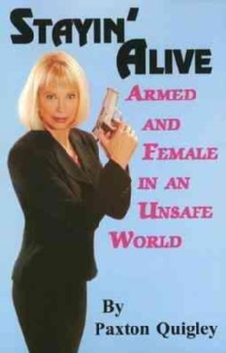 Stayin' Alive: Armed And Female in an Unsafe World (Paperback)
