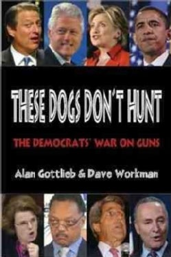 These Dogs Don't Hunt: The Democrats' War on Guns (Paperback)