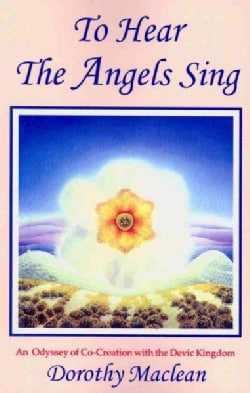 To Hear the Angels Sing: An Odyssey of Co-creation With the Devic Kingdom (Paperback)