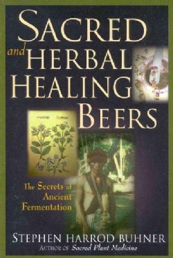 Sacred and Herbal Healing Beers: The Secrets of Ancient Fermentation (Paperback)