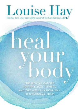 Heal Your Body / New Cover: The Mental Causes for Physical Illness and the Metaphysical Way to Overcome Them (Paperback)