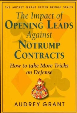 The Impact of Opening Leads Against Notrump Contracts: How to Take More Tricks on Defense (Paperback)