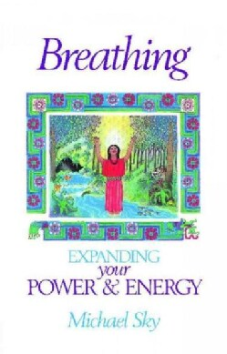 Breathing: Expanding Your Power & Energy (Paperback)