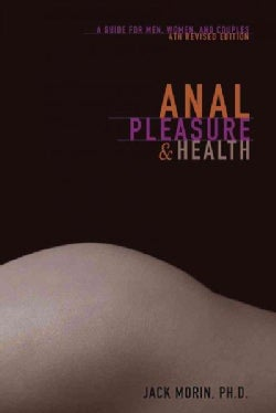 Anal Pleasure & Health: A Guide for Men, Women and Couples (Paperback)