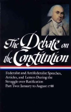 The Debate on the Constitution: Federalist and Antifederlist Speeches, Articles, and Letters During the Struggle ... (Hardcover)
