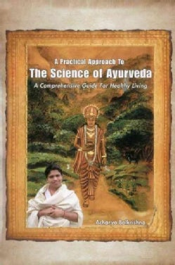 A Practical Approach to the Science of Ayurveda: A Comprehensive Guide for Healthy Living (Paperback)