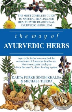 The Way of Ayurvedic Herbs: The Most Complete Guide to Natural Healing and Health with Traditional Ayurvedic Herb... (Paperback)