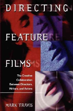 Directing Feature Films: The Creative Collaborarion Between Director, Writers, and Actors (Paperback)