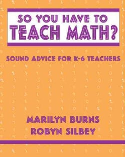 So You Have to Teach Math? Sound Advice for K-6 Teachers: Sound Advice for K-6 Teachers (Paperback)