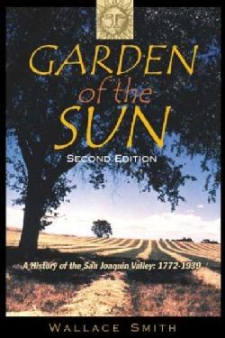 Garden of the Sun: A History of the San Joaquin Valley, 1772 - 1939 (Hardcover)