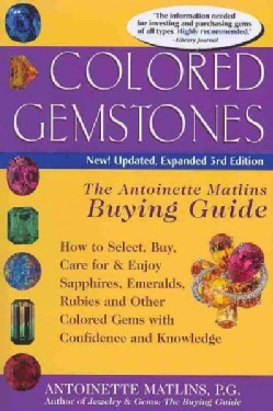 Colored Gemstones: The Antoinette Matlins Buying Guide. How to Select, Buy, Care for & Enjoy Sapphires, Emeralds,... (Paperback)
