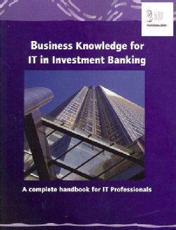 Business Knowledge for IT in Investment Banking: A Complete Handbook for IT Professionals (Paperback)