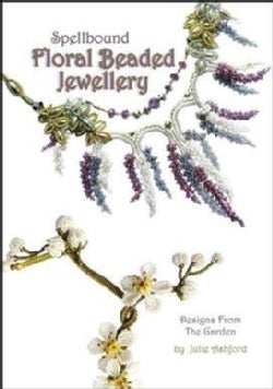 Spellbound Floral Beaded Jewellery: Designs from the Garden (Paperback)
