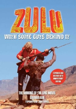 Zulu: With Some Guts Behind It: The Making of the Epic Movie (Paperback)