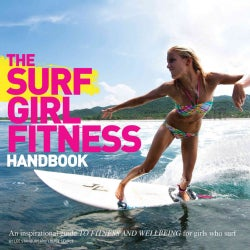 The Surf Girl Guide to Surf Fitness: An Inspirational Guide to Fitness & Well-Being for Girls Who Surf (Paperback)